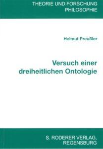 Helmut Preußler: Versuch einer dreiheitlichen Ontologie; Theorie und Forschung Philosophie; Roderer Verlag Regensburg, 2021