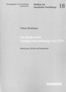 Riedmann Tobias_ Die Rankweiler Landgerichtsordnung von 1579: Entstehung, Edition und Kommentar