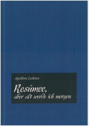 Resümee, aber alt werde ich morgen von Appoline Ledoux